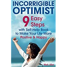 Incorrigible optimist: 9 easy steps with self-help book to make your life more positive and happy