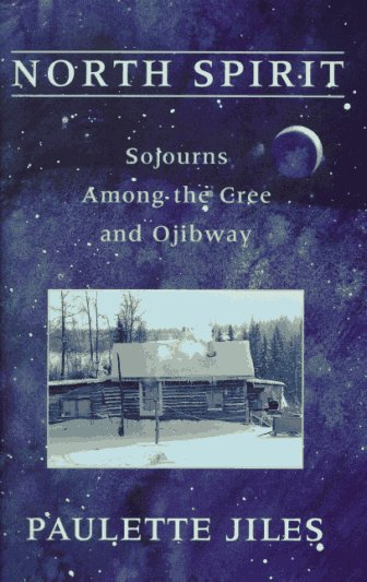 Download North Spirit: Sojourns Among the Cree and Ojibway ebook