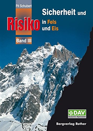 Sicherheit und Risiko in Fels und Eis - Band 3 (Alpine Lehrschrift)