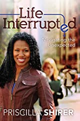 Life Interrupted: Navigating the Unexpected Kindle Edition