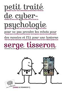 Petit traité de cyberpsychologie : pour ne pas prendre les robots pour des messies et l'IA pour une lanterne
