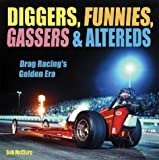 Diggers, Funnies, Gassers, and Altereds: Drag Racing's Golden Age