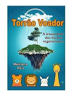 Torrão Voador: A Irmandade dos Bichos Vegetarianos (Portuguese Edition) by [Reis, Meirilene]