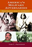 America's Military Adversaries, John C. Fredriksen, 1576076032
