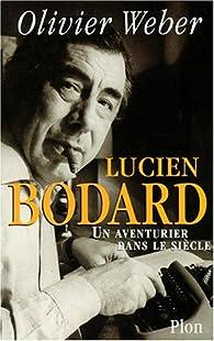Lucien bodard -biographie- par Olivier Weber