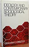 Ideology and Contemporary Sociological Theory, Graham C. Kinloch, 0134506014