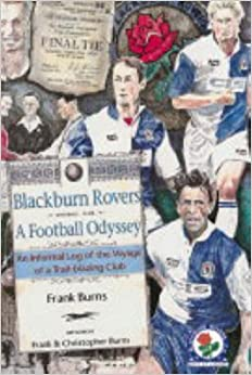 Blackburn Rovers - A Football Odyssey: An Informal Log of the Voyage of a Trail Blazing Club