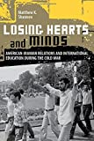 img - for Losing Hearts and Minds: American-Iranian Relations and International Education during the Cold War book / textbook / text book