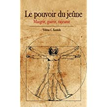 Le pouvoir du jeûne: Maigrir, guérir, rajeunir (French Edition)