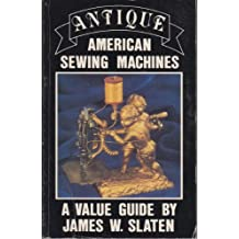 Antique American Sewing Machines: A Value Guide
