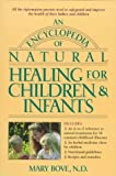 An Encyclopedia of Natural Healing for Children and Infants, Mary Bove, 087983692X