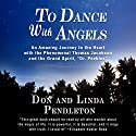 To Dance with Angels: An Amazing Journey to the Heart with the Phenomenal Thomas Jacobson and the Grand Spirit, Dr. Peebles Audiobook by Linda Pendleton, Don Pendleton Narrated by Tim Danko