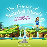 The Fairies of Waterfall Island: The Search for the Missing Crystal | Emma Sumner
