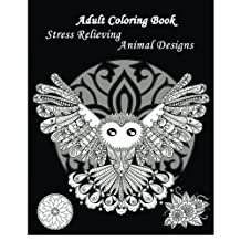 Adult Coloring Book Stress Relieving Animal Designs: A Coloring Book for Adults Featuring Mandalas and Animals 2016 by Animorphia (2015-12-17)