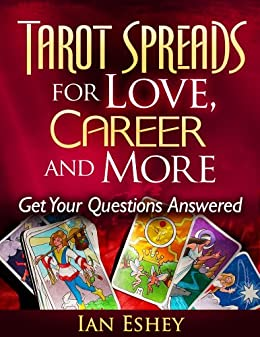 Tarot Spreads for Love, Career and More: Get Your Questions Answered by [Eshey, Ian]