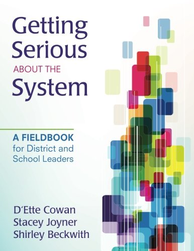 Getting Serious About the System: A Fieldbook for District and School Leaders