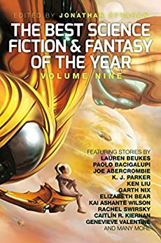 The Best Science Fiction and Fantasy of the Year, Volume Nine by [Strahan, Jonathan, Beukes, Lauren, Bacigalupi, Paolo, Parker, K. J., Swirsky, Rachel, Abercrombie, Joe]