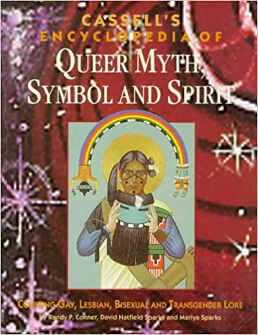 Cassell's Encyclopedia of Queer Myth, Symbol and Spirit: Gay, Lesbian, Bisexual and Transgender Lore (Cassell Sexual Politics Series)