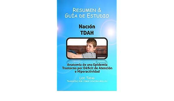 Amazon.com: Resumen & Guía De Estudio - Nación Tdah: Anatomía De Una Epidemia - Trastorno Por Déficit De Atención E Hiperactividad (Spanish Edition) eBook: ...