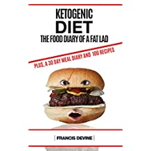 "Ketogenic Diet: Keto Diet & The Food Diary of a Fat Lad. Plus, a 30 Day ""Dear Diary"" and 100 Keto Recipes"