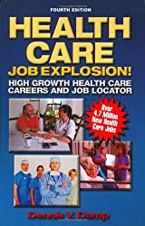 Health Care Job Explosion: High Growth Health Care Careers and Job Locator