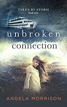 Unbroken Connection: A Young Adult Romance (Taken by Storm Book 2) by [Morrison, Angela]