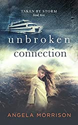 Unbroken Connection: A Young Adult Romance (Taken by Storm Book 2)