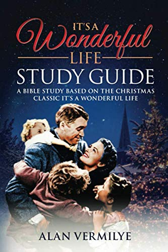 It's a Wonderful Life Study Guide: A Bible Study Based on the Christmas Classic It's a Wonderful Life