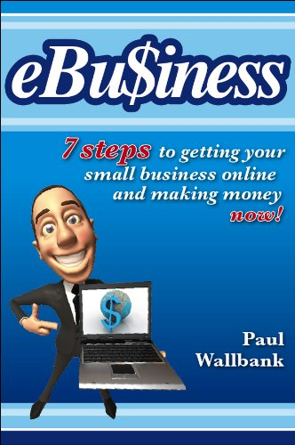 Download eBu$iness: 7 Steps to Get Your Small Business Online… and Making Money Now! Pdf