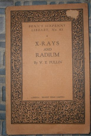X-Rays and Radium. Benn's Sixpenny Library No. 63 (Benn Ray)