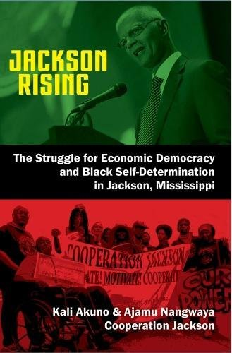 Search : Jackson Rising: The Struggle for Economic Democracy and Black Self-Determination in Jackson, Mississippi