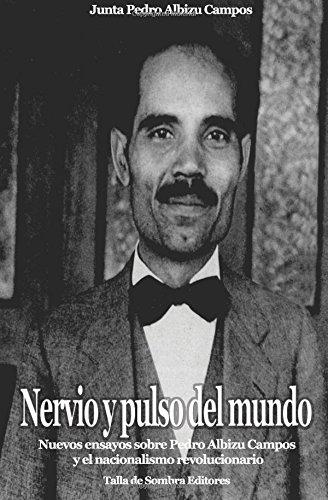Nervio y pulso del mundo: Nuevos ensayos sobre Pedro Albizu Campos  y el nacionalismo revolucionario (Spanish Edition) [Junta Pedro Albizu Campos] (Tapa Blanda)
