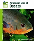 Aquarium Care of Oscars (Animal Planet Pet Care Library)