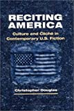 Reciting America : Culture and Cliche in Contemporary U. S. Fiction, Douglas, Christopher, 0252026039