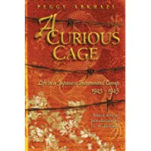 A Curious Cage: Life in a Japanese Internment Camp 1943-1945