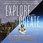 Explore/Create: My Life in Pursuit of New Frontiers, Hidden Worlds, and the Creative Spark | Richard Garriott,David Fisher