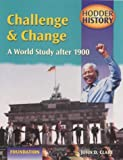 Hodder History Challenge & Change, A World Study after 1900, foundation edn: Foundation Edition