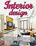 Interior Design Coloring Book: Adult Coloring Book Featuring With Decorated House, Room Design, Relaxation Architecture For Stress Relieving (Interior Design Book): Adult Coloring Books (Volume 1)
