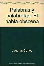 Palabras y palabrotas: El habla obscena: Amazon.es: Carlos
