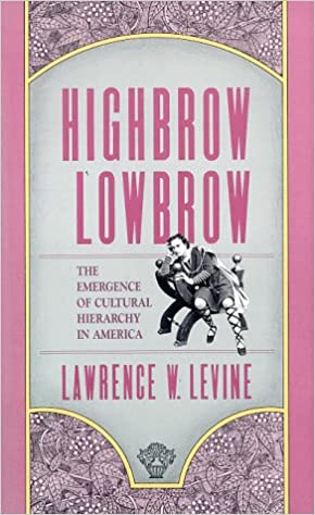 Highbrow/Lowbrow: The Emergence of Cultural Hierarchy in America ...