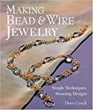 Making Bead & Wire Jewelry: Simple Techniques, Stunning Designs (Lark Jewelry Books)