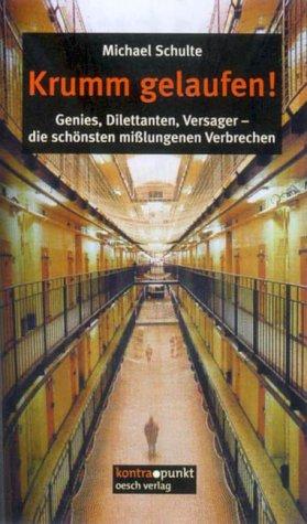Krumm gelaufen!: Genies, Dilettanten, Versager- die schönsten misslungenen Verbrechen