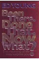 Been There. Done That. Now What?: The Meaning of Life May Surprise You Hardcover