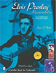 ELVIS PRESLEY MEMORABILIA: An Unauthorized Collector's Guide (Schiffer Book for Collectors)