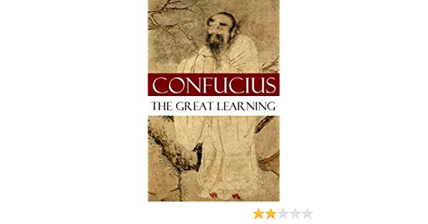 The Great Learning (A short Confucian text + Commentary by Tsang)