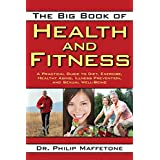 The Big Book of Health and Fitness: A Practical Guide to Diet, Exercise, Healthy Aging, Illness Prevention, and...