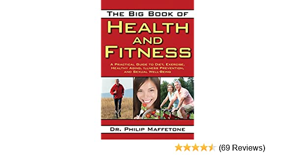 The big book of health and fitness a practical guide to diet the big book of health and fitness a practical guide to diet exercise healthy aging illness prevention and sexual well being kindle edition by philip fandeluxe Image collections