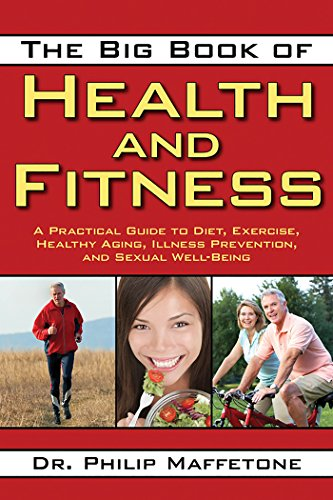 The Big Book of Health and Fitness: A Practical Guide to Diet, Exercise, Healthy Aging, Illness Prevention, and Sexual Well-Being