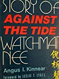 img - for Against the Tide : The Story of Watchman Nee book / textbook / text book