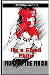 Fight to the Finish: Its a Fixed Fight Paperback